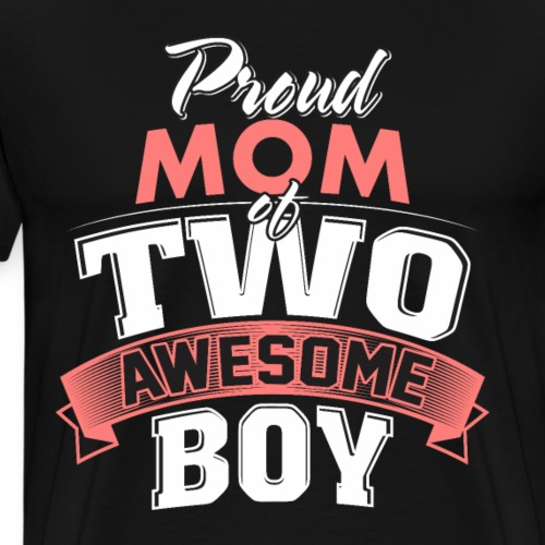 Proud Mom of Two Awesome Boys, Funny Mother's Day - Men's Premium T-Shirt