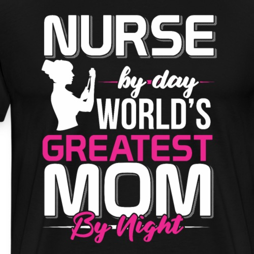 Awesome Nurse By Day World's Greatest Mom By Night - Men's Premium T-Shirt