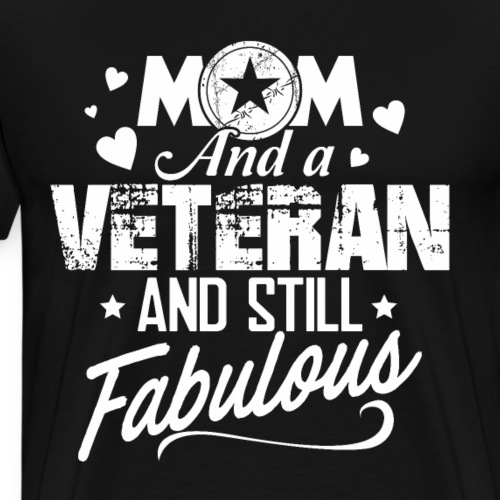 Mom and Veteran Still Fabulous Happy Mother's Day - Men's Premium T-Shirt
