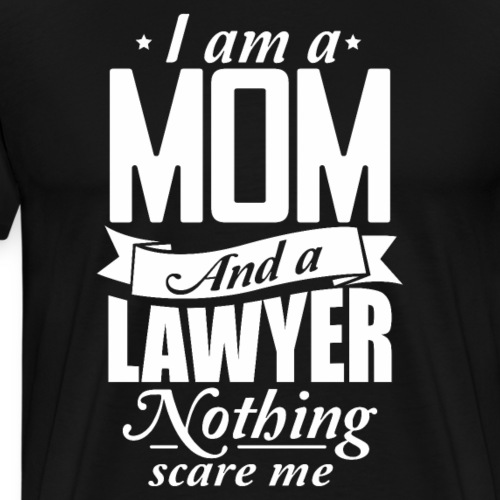 I'm A Mom And A Lawyer Nothing Will Scares Me - Men's Premium T-Shirt