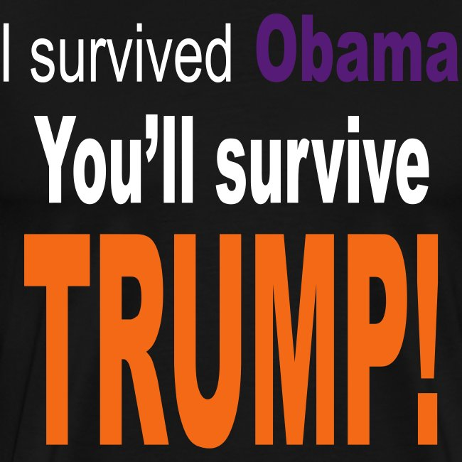 I survived Obama. You'll survive Trump
