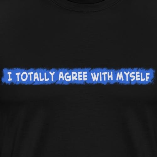 Agree With Myself - Men's Premium T-Shirt
