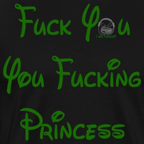 Fuck you, you fucking princess - Men's Premium T-Shirt