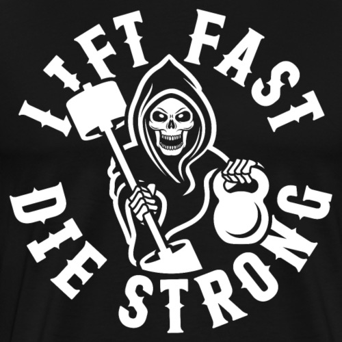 Lift Fast Die Strong - Men's Premium T-Shirt