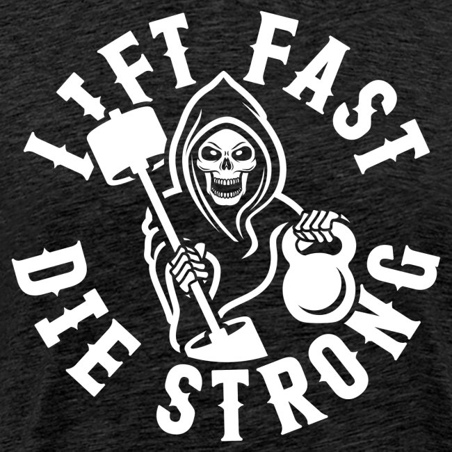 Lift Fast Die Strong