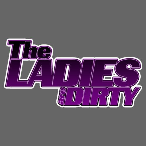 The LADIES are DIRTY - Men's Premium T-Shirt
