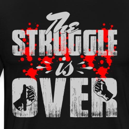 The Struggle is Over - Men's Premium T-Shirt