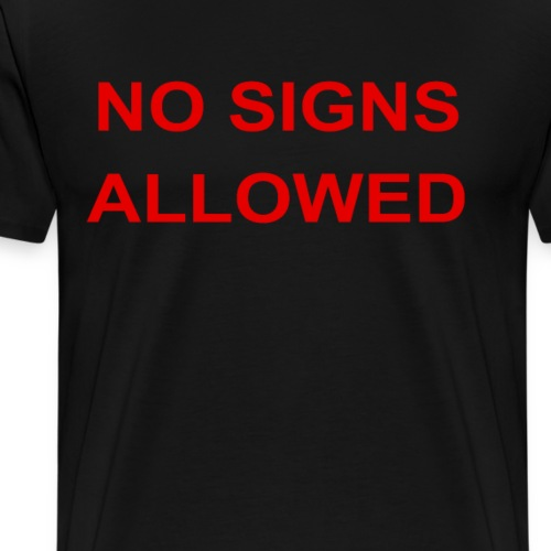 No Signs allowed - Men's Premium T-Shirt