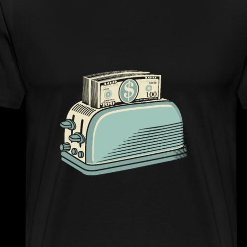 Don t Burn Money...Toast - Men's Premium T-Shirt