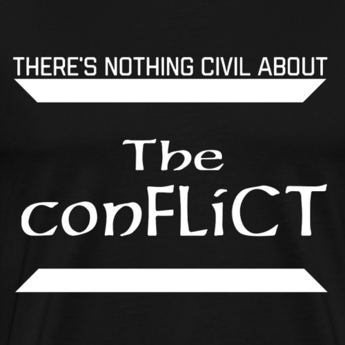 There's Nothing Civil About The ConFLiCT - Men's Premium T-Shirt