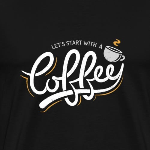 Let's Start With a Coffee - Men's Premium T-Shirt