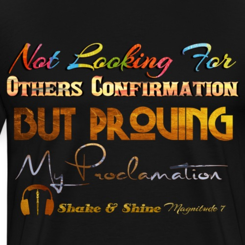 Not Looking For Confirmation Proving Proclamation - Men's Premium T-Shirt
