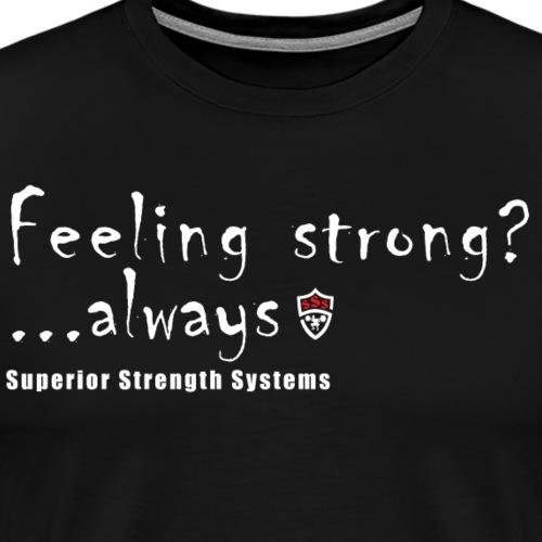 Feeling Strong Always - Men's Premium T-Shirt