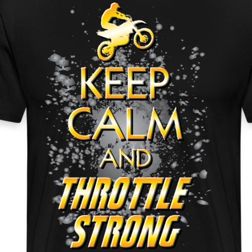 Keep Calm Throttle Strong - Men's Premium T-Shirt