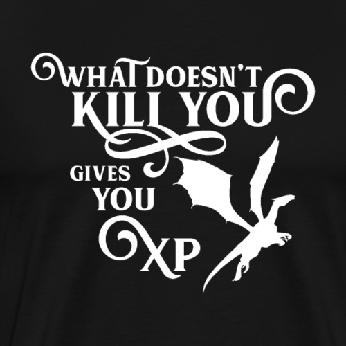 Nerdy What Doesn't Kill You Gives You XP Dragon - Men's Premium T-Shirt