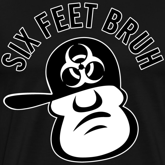 Six Feet Bruh