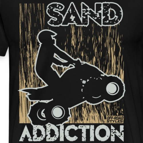 ATV Quad Sand Addiction - Men's Premium T-Shirt