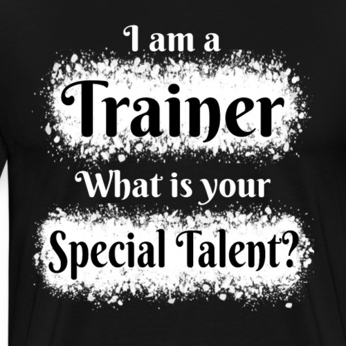 I am a Trainer! What is your Special Talent? - Men's Premium T-Shirt