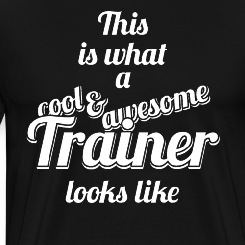 Trainer Training Coach Cool Awesome - Men's Premium T-Shirt