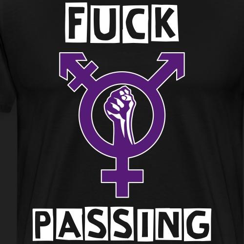 Fuck Passing - Men's Premium T-Shirt