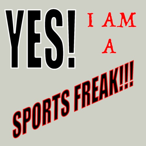 Yes I Am A Sports Freak - Men's Premium T-Shirt