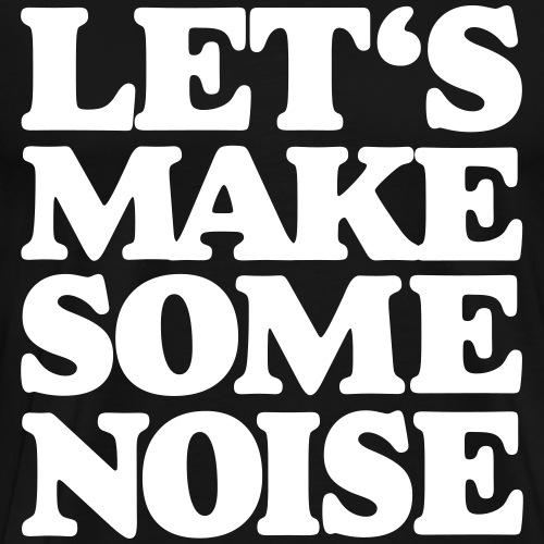 Let's make some noise - Men's Premium T-Shirt