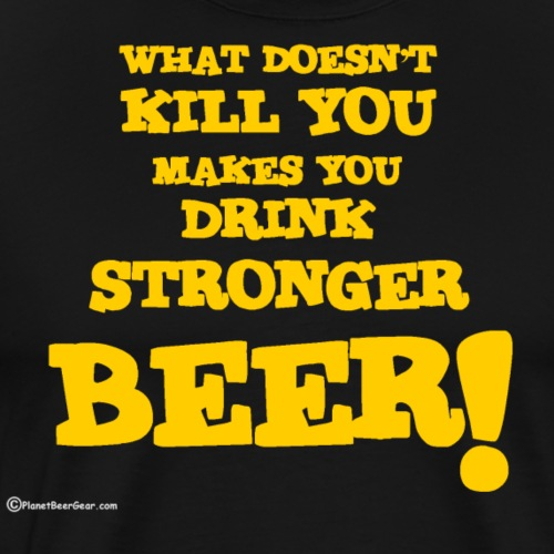 What Doesn't Kill You Makes You Drink Stronger Bee - Men's Premium T-Shirt