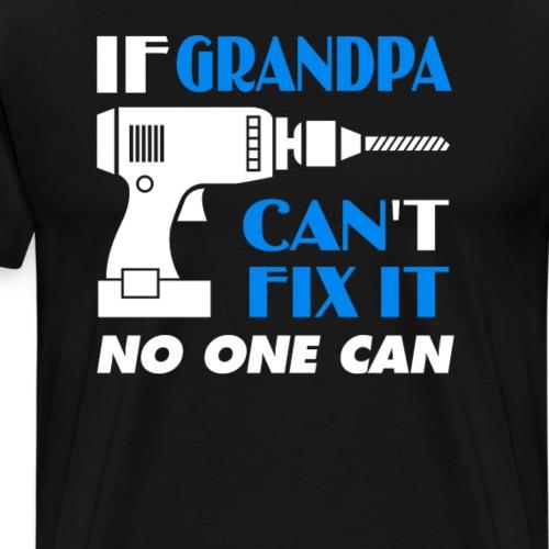If Grandpa Can't Fix It No One Can Papa Father - Men's Premium T-Shirt