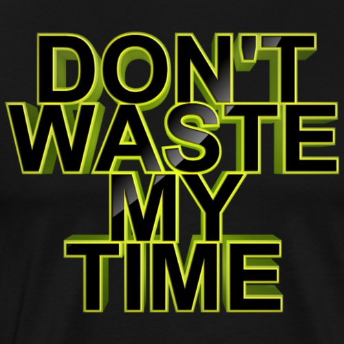 Don't waste my time 002 - Men's Premium T-Shirt
