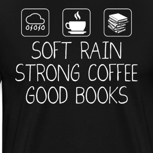 Soft Rain Strong Coffee Good Books - Men's Premium T-Shirt