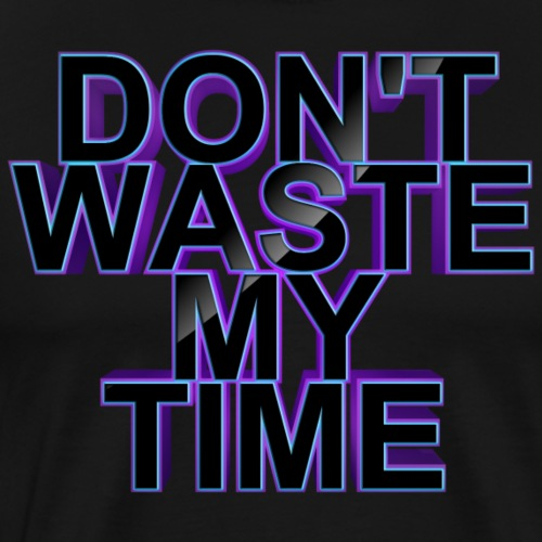 Don't waste my time 003 - Men's Premium T-Shirt