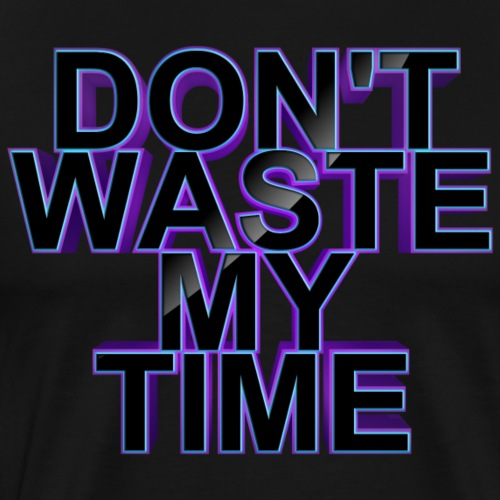 Don't waste my time 003 - Men's Premium T-Shirt