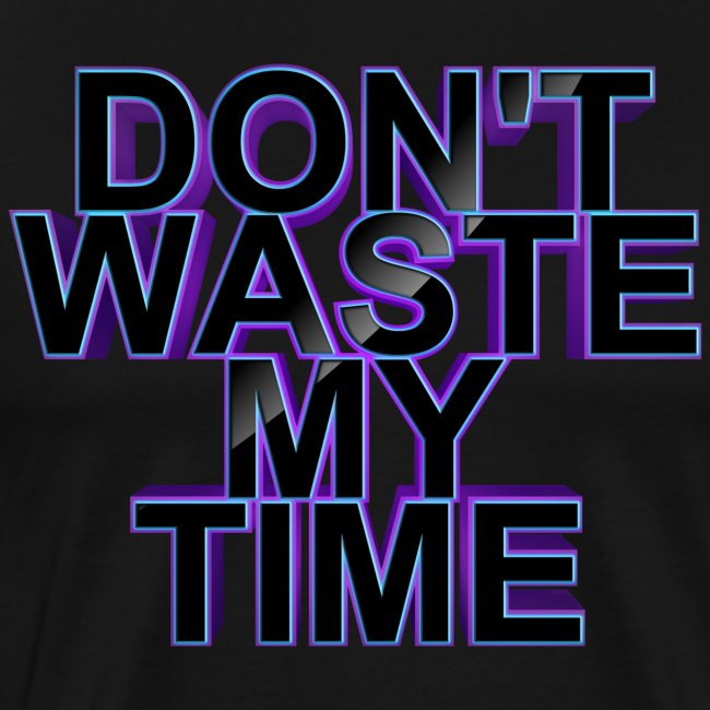 Don't waste my time 003