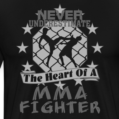 Never Underestimate The Heart of a MMA Fighter Tee - Men's Premium T-Shirt
