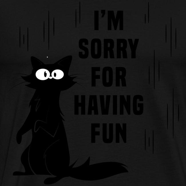 I'm Sorry For Having Fun T-Shirt