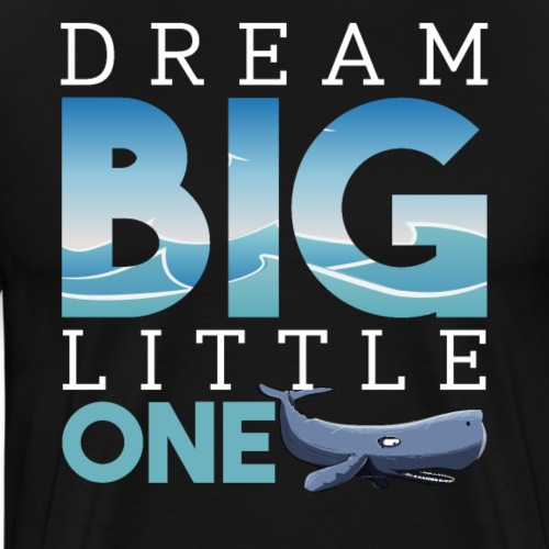 Dream Big Little One Whale Inspiration - Men's Premium T-Shirt