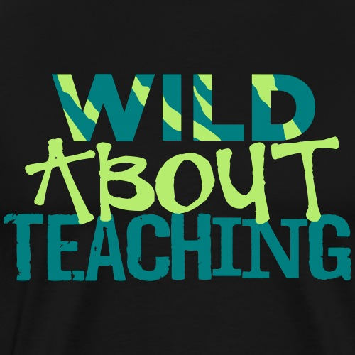 Wild About Teaching Funky Teacher T-Shirt - Men's Premium T-Shirt