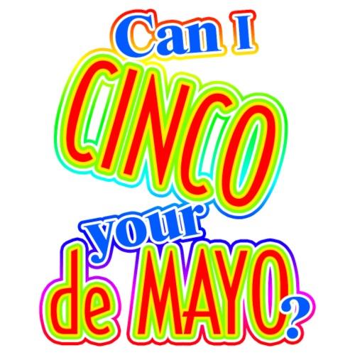 Can I Cinco Your de Mayo? - Men's Premium T-Shirt