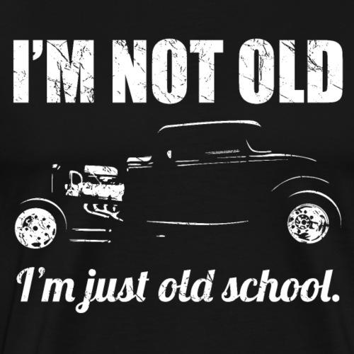 I'm Not Old, I'm Just Old School Funny Hot Rod Car - Men's Premium T-Shirt