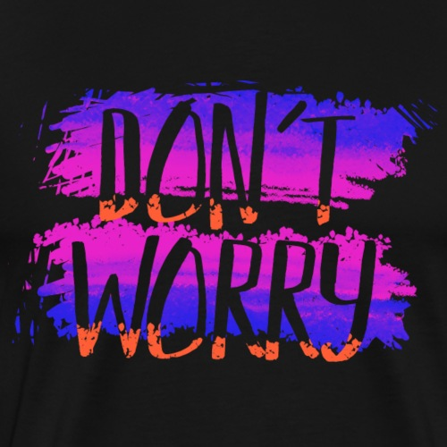 Don t Worry - Men's Premium T-Shirt