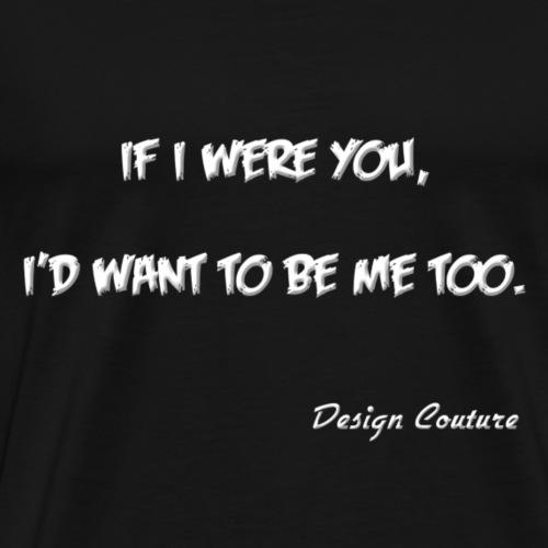 IF I WERE YOU WHITE - Men's Premium T-Shirt