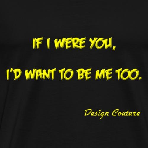 IF I WERE YOU YELLOW - Men's Premium T-Shirt