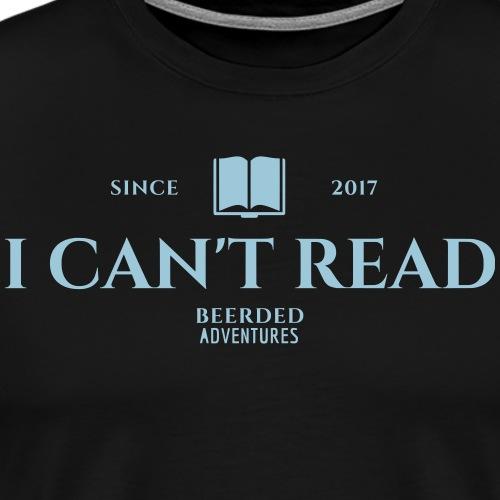 I Cant' Read! - Men's Premium T-Shirt