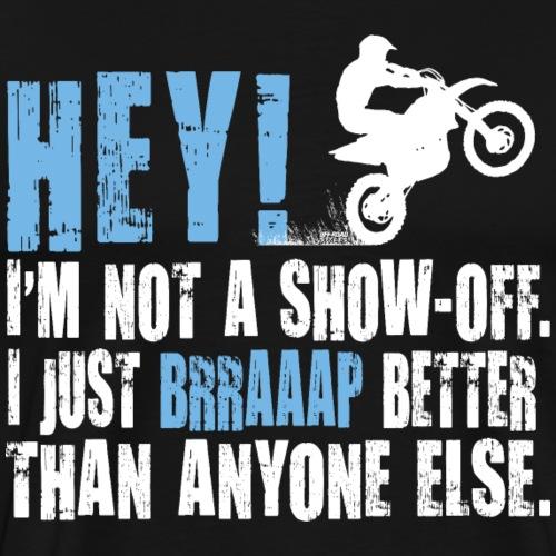 Motocross Show-Off Better - Men's Premium T-Shirt