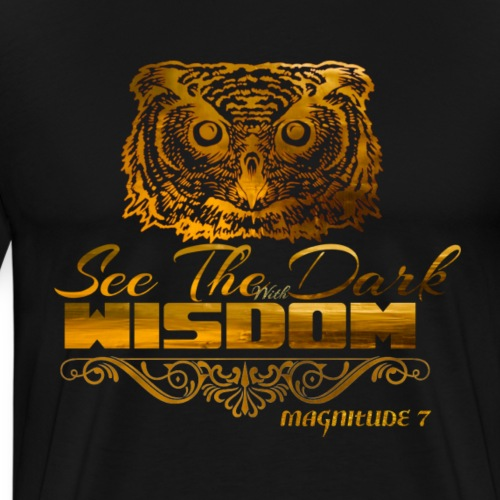 See The Dark With Wisdom - Men's Premium T-Shirt