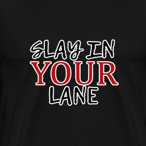 Slay in Your Lane T-shirt - Men's Premium T-Shirt