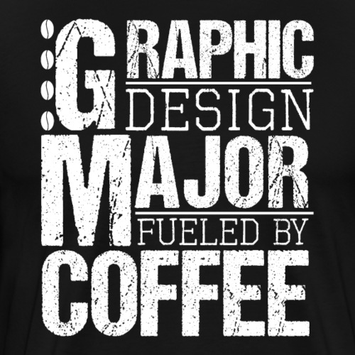 Graphic Design Major Fueled By Coffee - Men's Premium T-Shirt
