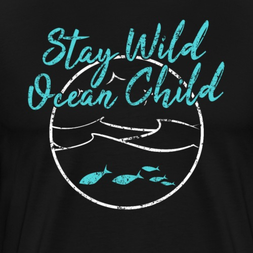 Stay Wild Ocean Child - Men's Premium T-Shirt
