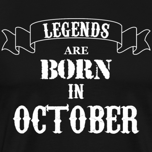 Legends Are Born In October - Men's Premium T-Shirt