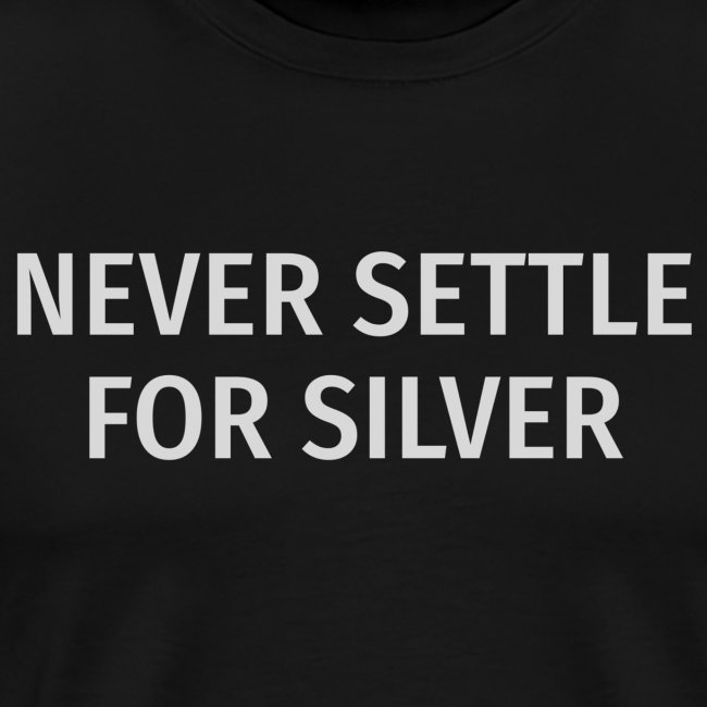 Never Settle For Silver